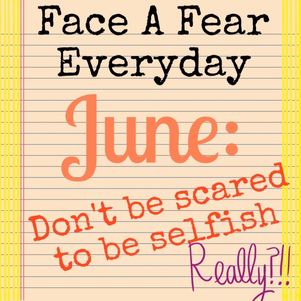 Face A Fear Everyday:: Don't Be Scared To Be Selfish