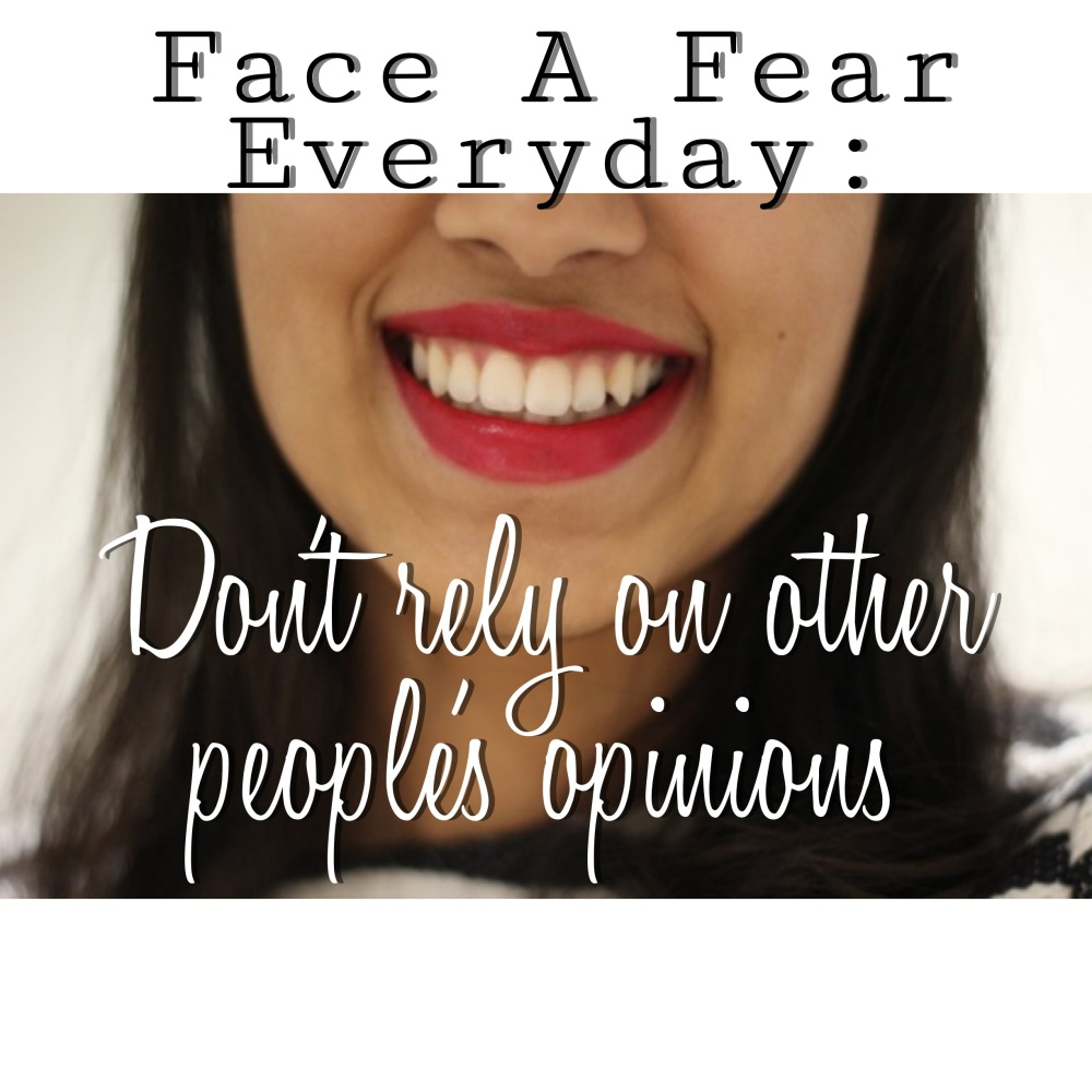 Face A Fear Everyday:: Don't Rely on other people's opinions